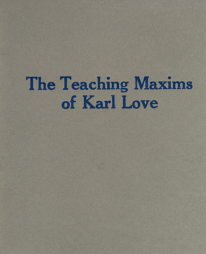 The Teaching Maxims of Karl Love