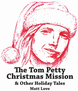 The Tom Petty Christmas Mission & Other Holiday Tales