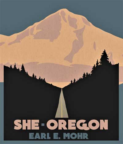 SHE-OREGON by Earl Mohr.